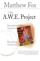 The A.W.E. Project: Reinventing Education, Reinventing the Human