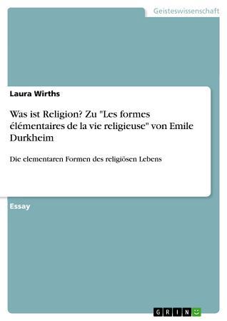 Was ist Religion  Zu  Les formes   l  mentaires de la vie religieuse  von Emile Durkheim PDF
