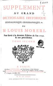 Supplement au grand Dictionnaire historique , genealogique, geografique, &c. de M. Louis Moreri : pour servir a la derniere edition de l'an 1732 & aux precedentes: tome second: Volume 2