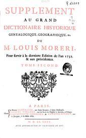 Supplement au grand Dictionnaire historique , genealogique, geografique, &c. de M. Louis Moreri : pour servir a la derniere edition de l'an 1732 & aux precedentes: tome second: Volume2