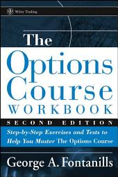 The Options Course Workbook: Step-by-Step Exercises and Tests to Help You Master the Options Course, Edition 2