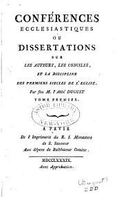 J.J. Conférences ecclésiastiques ou Dissertations sur les Auteurs, les Conciles et la Discipline des premiers Siècles de l'Église: Volume1