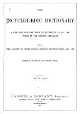 The Encyclopædic Dictionary: A New, and Original Work of Reference to All the Words in the English Language with a Full Account of Their Origin, Meaning, Pronounciation, and Use, Volume 7, Part 2
