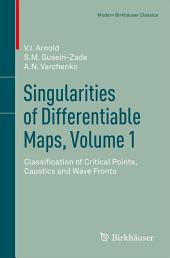 Singularities of Differentiable Maps, Volume 1: Classification of Critical Points, Caustics and Wave Fronts