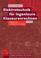 Elektrotechnik für Ingenieure - Klausurenrechnen: Aufgaben mit ausführlichen Lösungen, Ausgabe 3