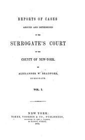 Reports of Cases Argued and Determined in the Surrogate's Court of the County of New York [1849-1857]: Volume 1