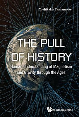 Pull Of History  The  Human Understanding Of Magnetism And Gravity Through The Ages