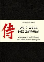 Die 7 Wege des Samurai: Management und Führung mit fernöstlichen Prinzipien
