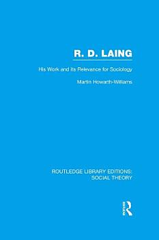 R D  Laing  His Work and its Relevance for Sociology  RLE Social Theory  PDF