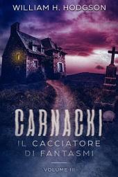 Carnacki, Il Cacciatore di Fantasmi -: Volume 3