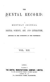 Dental Record: A Monthly Journal of Dental Science Art and Literature, Volume 12