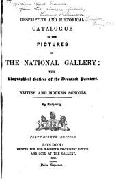 Descriptive and Historical Catalogue of the Pictures in the National Gallery: With Biographical Notices of the Deceased Painters : British and Modern Schools