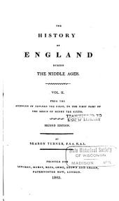 The History of England During the Middle Ages: From the accession of Edward the First, to the first part of the reign of Henry the Sixth