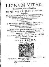 Lignum vitae, ornamentum et decus ecclesiae: in 5 libros divisum, in quibus totius sanctiss. religionis Divi Benedicti initia, viri dignitate, doctrina, sanctitate, ac principatu clari describuntur .... 1