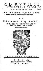 Cl. Rutilii Numatiani Galli V.C. Itinerarium. Ab Iosepho Castalione emendatum, & adnotationibus illustratum. ..