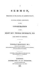 A Sermon Preached in the Chapel of Lambeth Place, on Sunday, October I, MDCCCXXXVII, at the Consecration of the Right Rev. Thomas Musgrave, D.D., Lord Bishop of Hereford