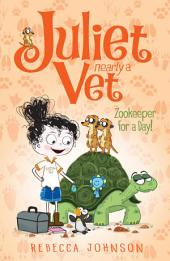 Zookeeper for a Day: Juliet Nearly a Vet, Book 6