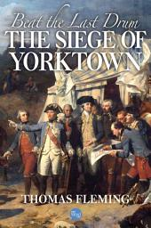 Beat the Last Drum: The Siege of Yorktown