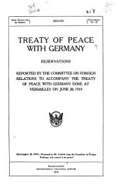 Treaty of Peace with Germany: Reservations Reported by the Committee on Foreign Relations to Accompany the Treaty of Peace with Germany Done at Versailles on June 28, 1919 ...
