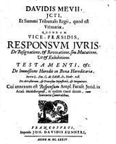 Responsum Iuris, De Resignatione, & Revocatione, seu Mutatione, Ut & Exhibitione. Testamenti, &c