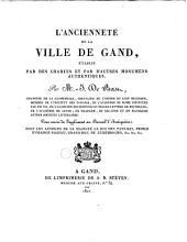L'ancienneté de la ville de Gand: établie par des chartes et par d'autres monumens authentiques ... Pour servir de supplément au Recueil dʹantiquités ...