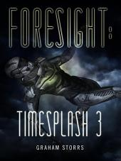 Foresight: Book 3 in the Timesplash series