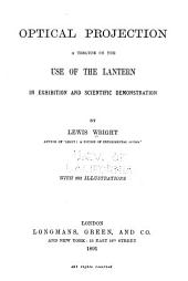 Optical Projection: A Treatise on the Use of the Lantern in Exhibition and Scientific Demonstration