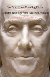 Not Your Usual Founding Father: Selected Readings from Benjamin Franklin