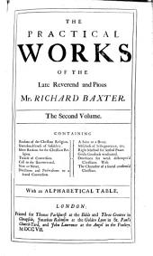 The practical works of the late reverend and pious Mr. Richard Baxter: in four volumes. With a preface; giving some account of the author, and of this edition ... Together with alphabetical tables to each volume