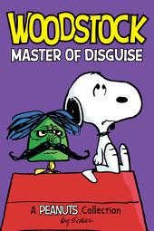 Woodstock: Master of Disguise: A Peanuts Collection