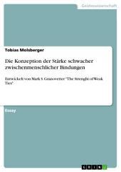 """Die Konzeption der Stärke schwacher zwischenmenschlicher Bindungen: Entwickelt von Mark S. Granovetter """"The Strenght of Weak Ties"""""""
