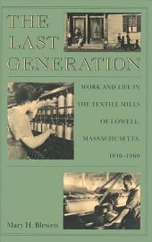 The Last Generation: Work and Life in the Textile Mills of Lowell, Massachusetts, 1910-1960