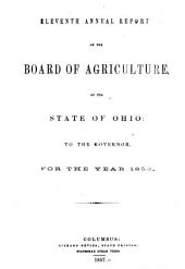 Annual Report of the Ohio State Board of Agriculture: With an Abstract of the Proceedings of the County Agricultural Societies, to the General Assembly of Ohio ..., Volume 11
