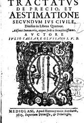 Tractatus de precio, et de aestimatione secundum ius ciuile, diuisus in libros quatuor. Adsunt summaria, atque index locupletissimus. Auctore Iulio Caesare Glusiano i.v.d