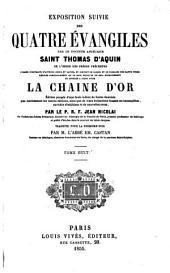 Exposition suivie des quatre Évangiles, par le Docteur angélique, saint Thomas d'Aquin,... appelée... la Chaîne d'or...