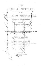The General Statutes of the State of Minnesota: As Amended by Subsequent Legislation : Edited and Published Under the Authority of Chapter 67 of the Laws of 1878, and Chapter 67 of the Laws of 1879 : with Supplements Containing All the General Laws in Force Up to the End of the Legislative Session of 1883, Volume 1