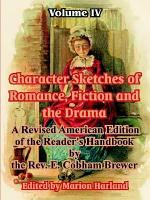 Character Sketches of Romance  Fiction and the Drama PDF