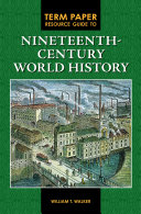 Term Paper Resource Guide to Nineteenth-Century World History