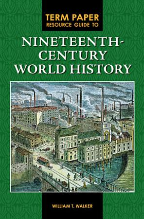 Term Paper Resource Guide to Nineteenth Century World History PDF