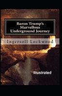 Baron Trump's Marvellous Underground Journey Illustrated