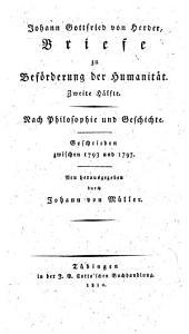Briefe zu Beförderung der Humanität: zweite Hälfte : nach Philosophie und Geschichte ; geschrieben zwischen 1793 und 1797