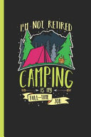 I'm Not Retired Camping Is My Full-Time Job