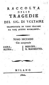 Raccolta delle tragedie del sig. Di Voltaire trasportate in versi italiani da varj autori eccellenti. Tomo primo [-settimo]: Tomo 2, Volume 2