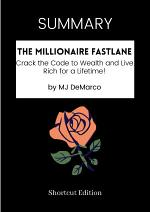 SUMMARY - The Millionaire Fastlane: Crack The Code To Wealth And Live Rich For A Lifetime! By MJ DeMarco