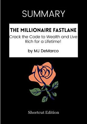 SUMMARY   The Millionaire Fastlane by MJ DeMarco
