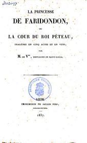 La princesse de Faridondon, ou La cour du roi Péteau: tragédie en cinq actes et en vers