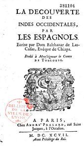 La découverte des Indes Occidentales par les Espagnols. Ecrite par Dom Bartolome de Las Casas, Evêque de Chiapa