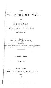The City of the Magyar: Or, Hungary and Her Institutions in 1839-40, Volume 2