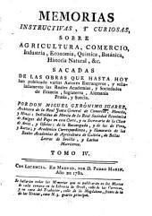 Memorias instructivas, y curiosas sobre agricultura, comercio, industria, economía, chymica, botanica, historia natural, &c: Volumen 4