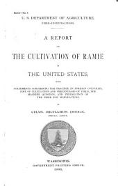 A Report on the Cultivation of Ramie in the United States: With Statements Concerning the Practice in Foreign Countries, Cost of Cultivation and Percentages of Yield, the Machine Question, and Preparation of the Fiber for Manufacture